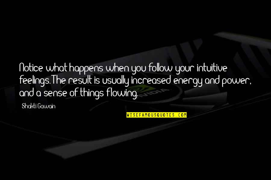 Gawain's Quotes By Shakti Gawain: Notice what happens when you follow your intuitive