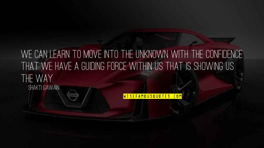 Gawain's Quotes By Shakti Gawain: We can learn to move into the unknown