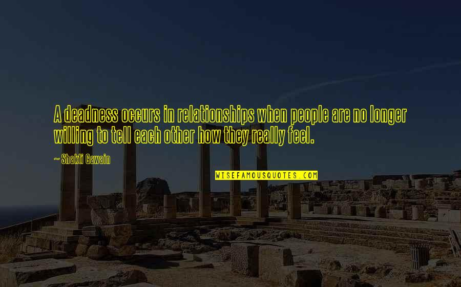 Gawain's Quotes By Shakti Gawain: A deadness occurs in relationships when people are