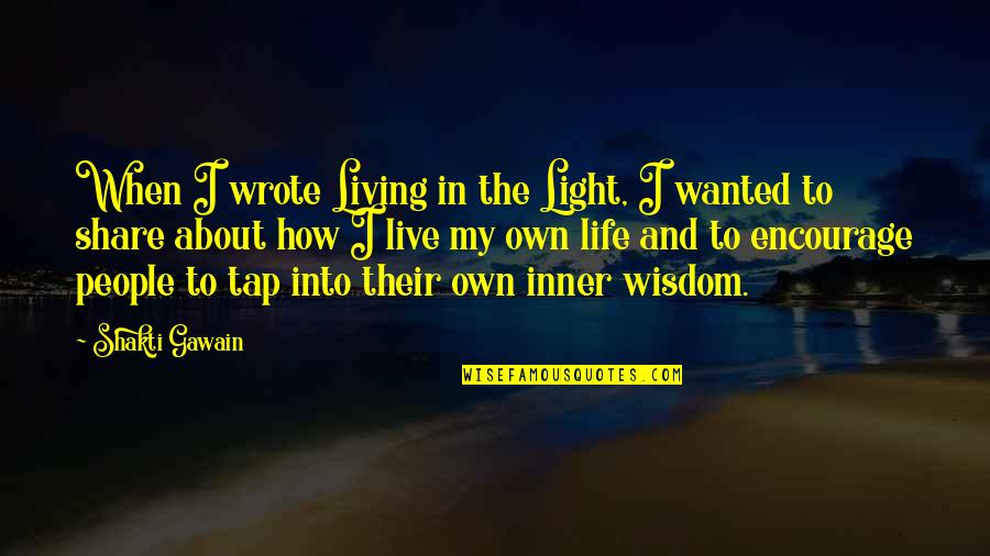 Gawain's Quotes By Shakti Gawain: When I wrote Living in the Light, I
