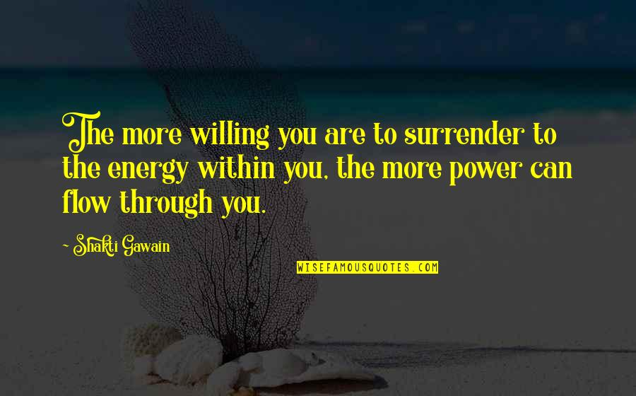 Gawain's Quotes By Shakti Gawain: The more willing you are to surrender to