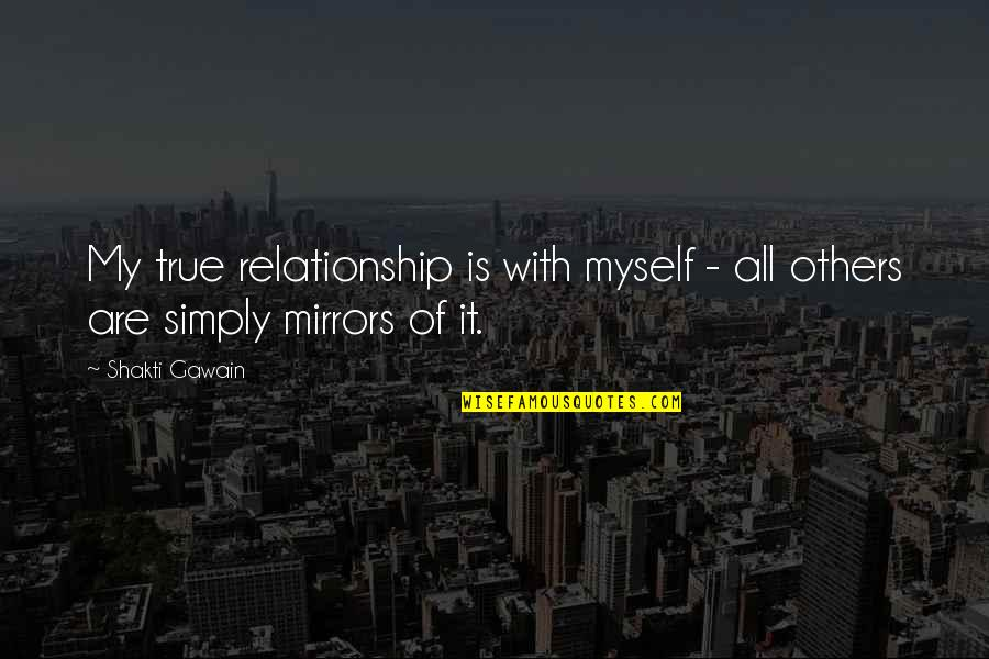 Gawain's Quotes By Shakti Gawain: My true relationship is with myself - all