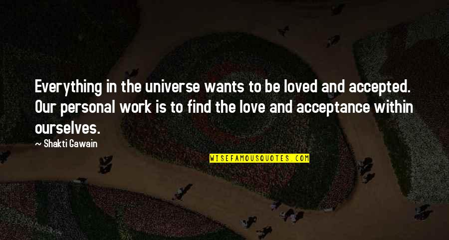 Gawain's Quotes By Shakti Gawain: Everything in the universe wants to be loved
