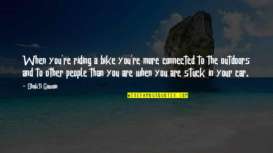 Gawain's Quotes By Shakti Gawain: When you're riding a bike you're more connected