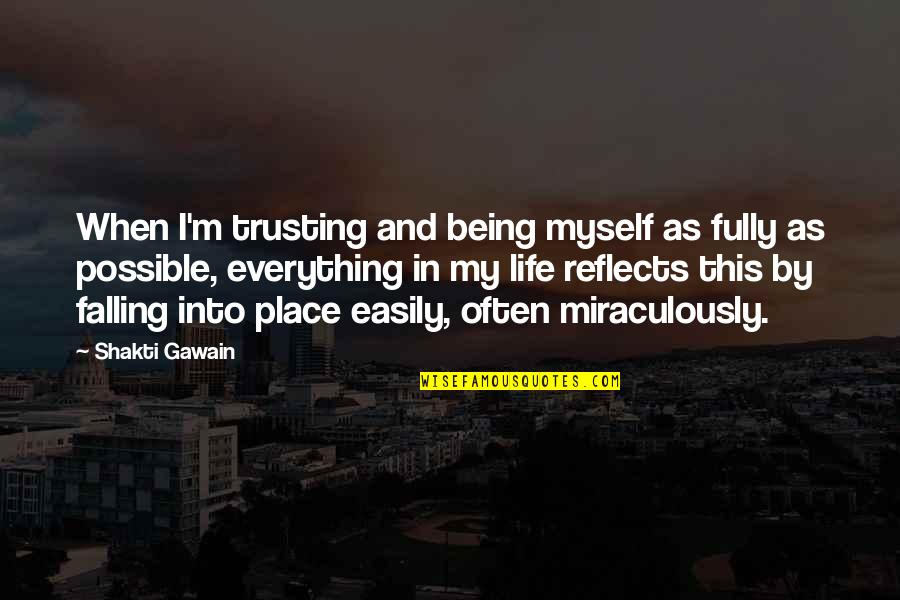 Gawain's Quotes By Shakti Gawain: When I'm trusting and being myself as fully