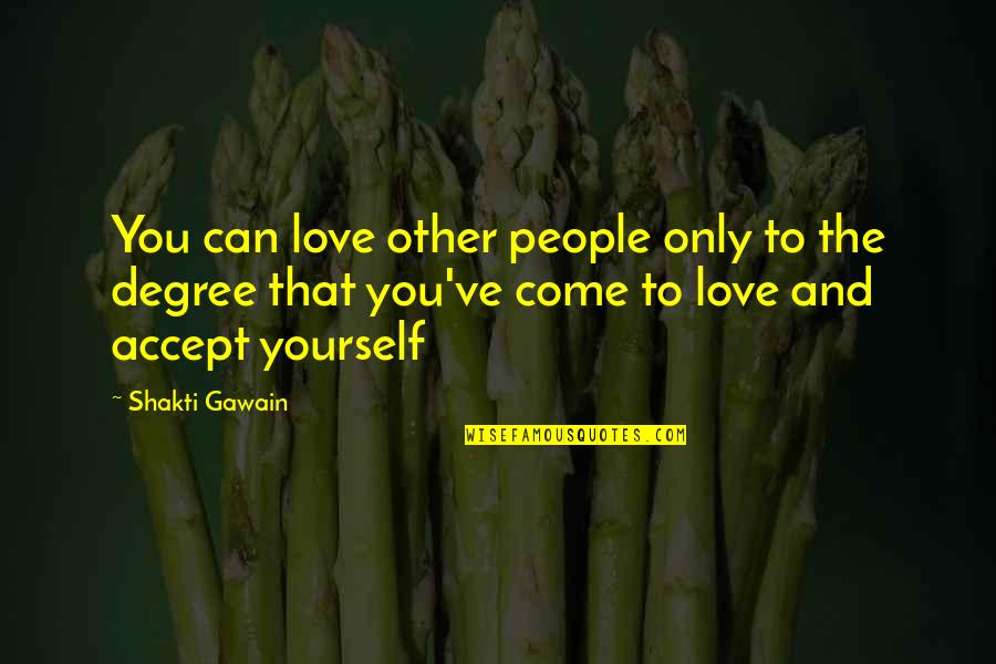 Gawain's Quotes By Shakti Gawain: You can love other people only to the