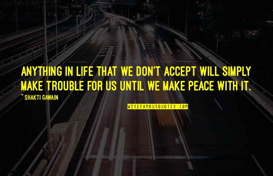 Gawain's Quotes By Shakti Gawain: Anything in life that we don't accept will