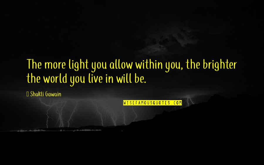 Gawain's Quotes By Shakti Gawain: The more light you allow within you, the