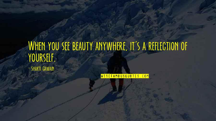 Gawain's Quotes By Shakti Gawain: When you see beauty anywhere, it's a reflection