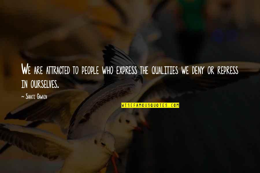 Gawain's Quotes By Shakti Gawain: We are attracted to people who express the