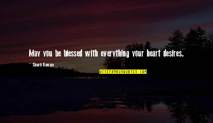 Gawain's Quotes By Shakti Gawain: May you be blessed with everything your heart