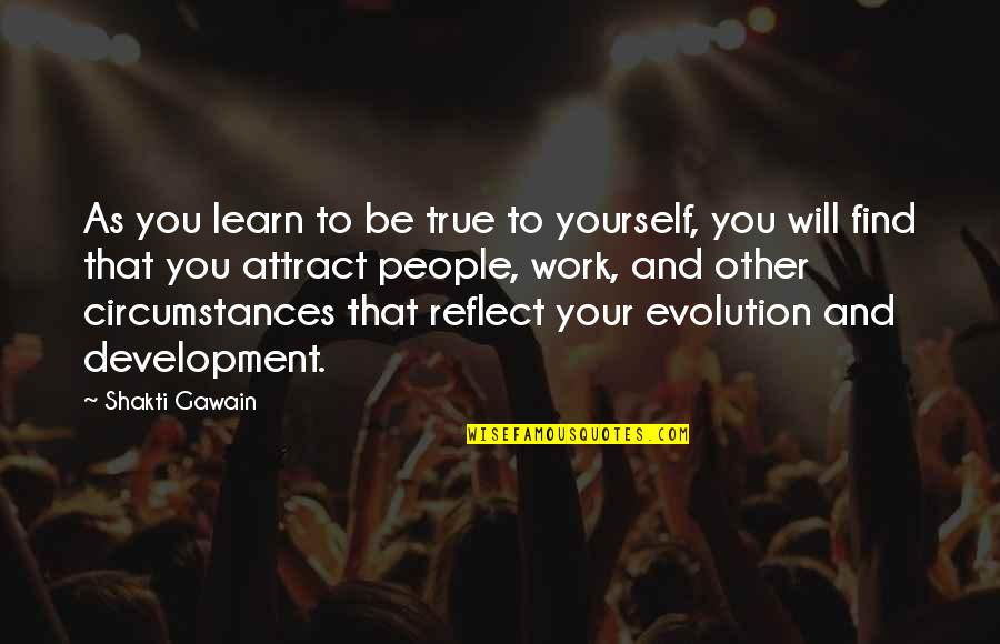 Gawain's Quotes By Shakti Gawain: As you learn to be true to yourself,
