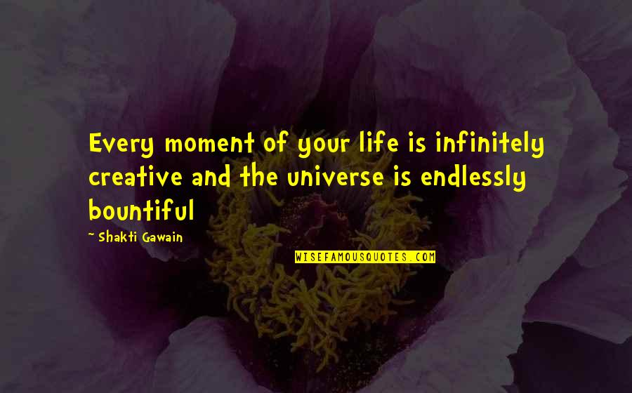 Gawain's Quotes By Shakti Gawain: Every moment of your life is infinitely creative