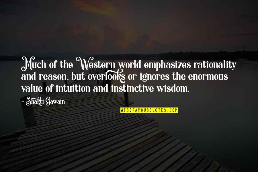 Gawain's Quotes By Shakti Gawain: Much of the Western world emphasizes rationality and