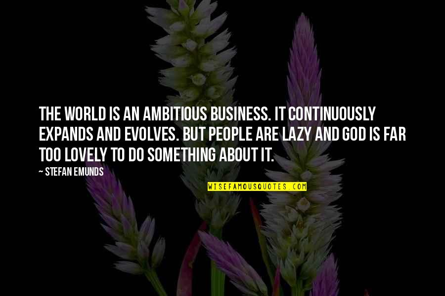 Gawain's Quotes By Stefan Emunds: The world is an ambitious business. It continuously