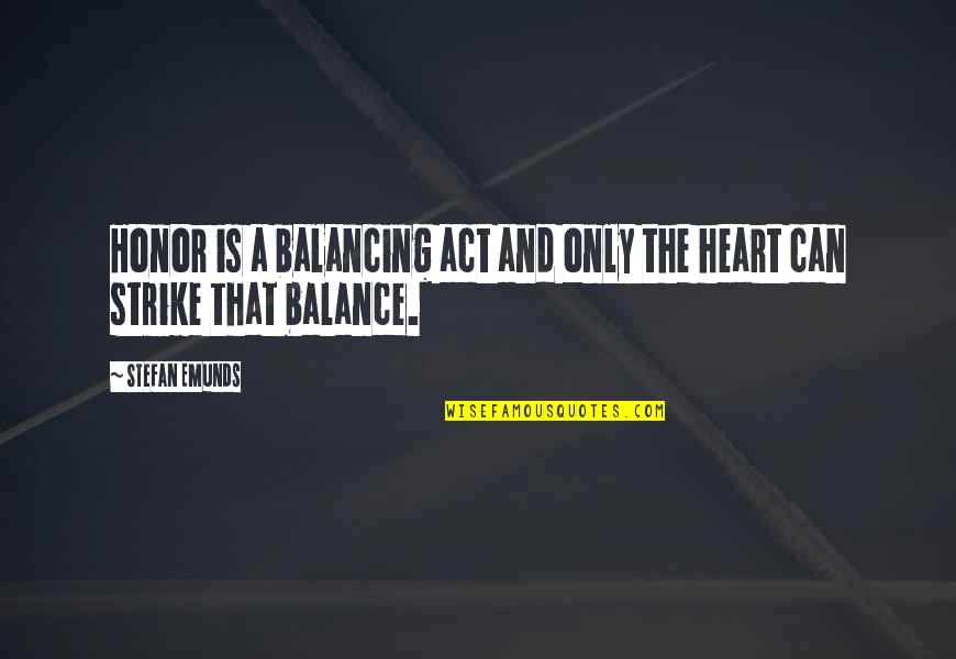 Gawain's Quotes By Stefan Emunds: Honor is a balancing act and only the