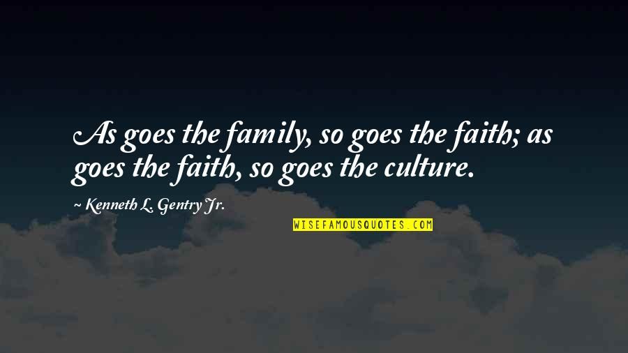 Gay Couple Wedding Quotes By Kenneth L. Gentry Jr.: As goes the family, so goes the faith;