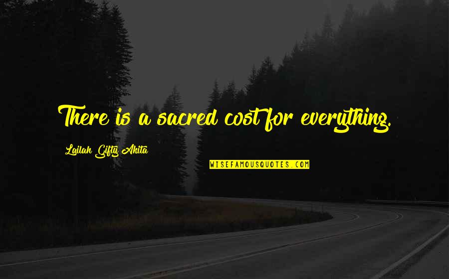 Gay Marriages Quotes By Lailah Gifty Akita: There is a sacred cost for everything.