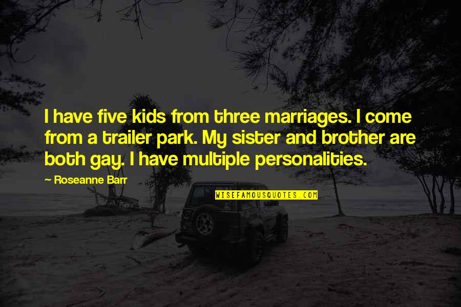 Gay Marriages Quotes By Roseanne Barr: I have five kids from three marriages. I