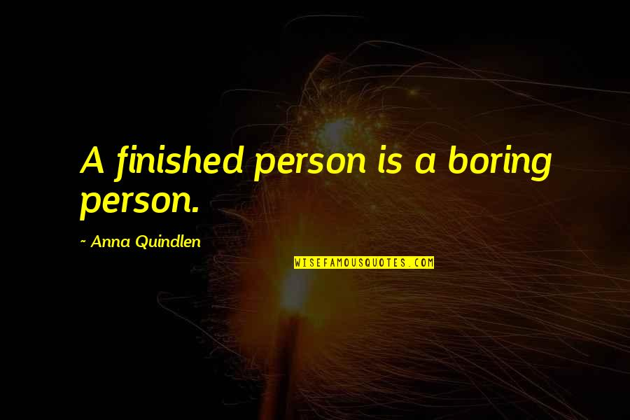 Gaynor Minden Quotes By Anna Quindlen: A finished person is a boring person.