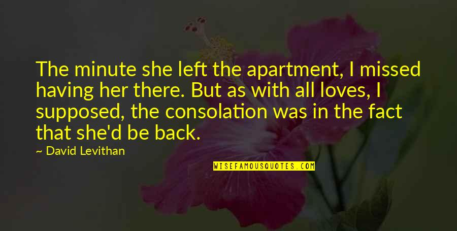 Gaynor Minden Quotes By David Levithan: The minute she left the apartment, I missed