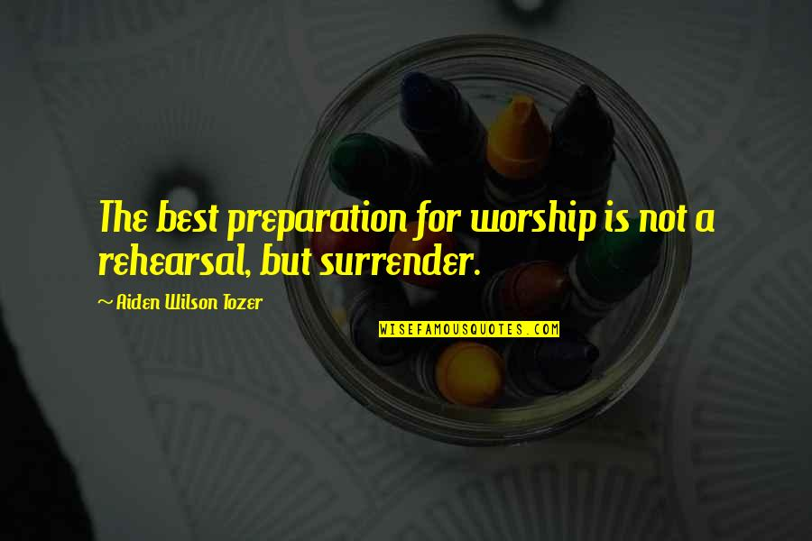 Gazprom Quotes By Aiden Wilson Tozer: The best preparation for worship is not a