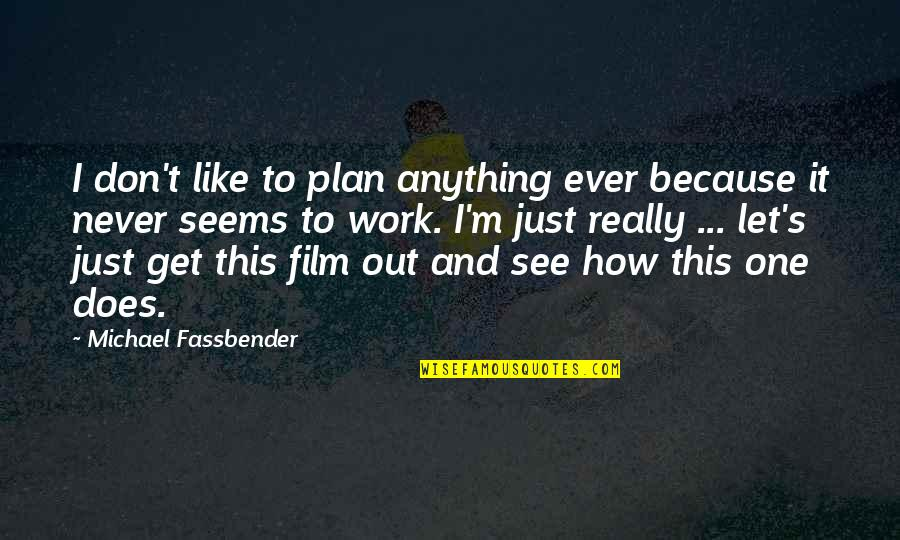 Gazprom Quotes By Michael Fassbender: I don't like to plan anything ever because