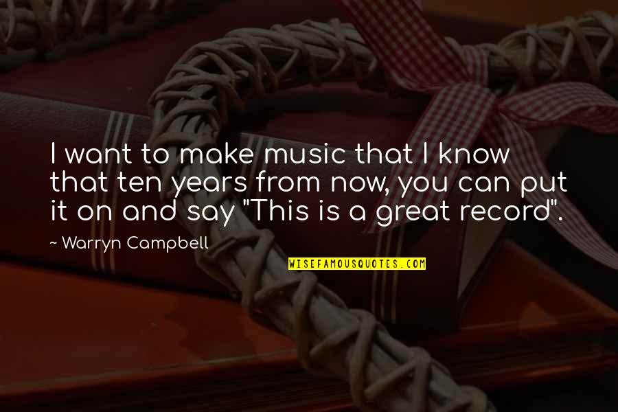 Gazprom Quotes By Warryn Campbell: I want to make music that I know