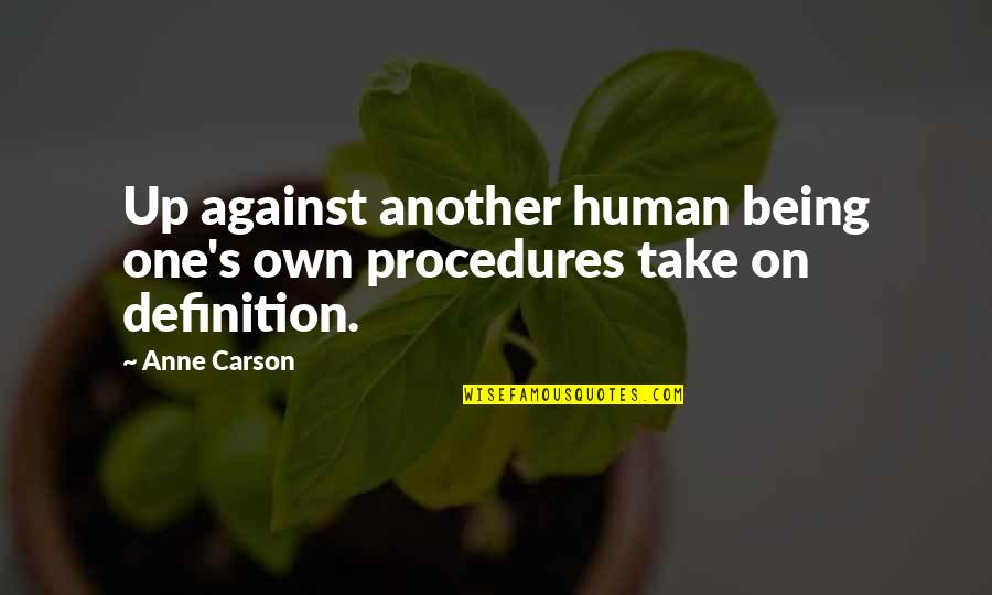 Gdi Quotes By Anne Carson: Up against another human being one's own procedures