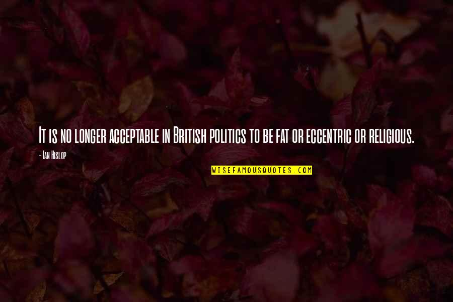 Gdi Quotes By Ian Hislop: It is no longer acceptable in British politics