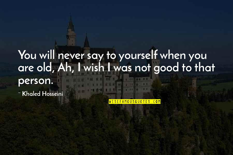Gdi Quotes By Khaled Hosseini: You will never say to yourself when you