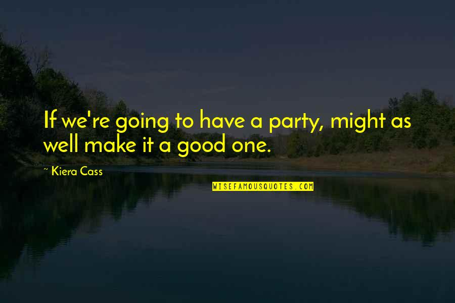 Gdi Quotes By Kiera Cass: If we're going to have a party, might