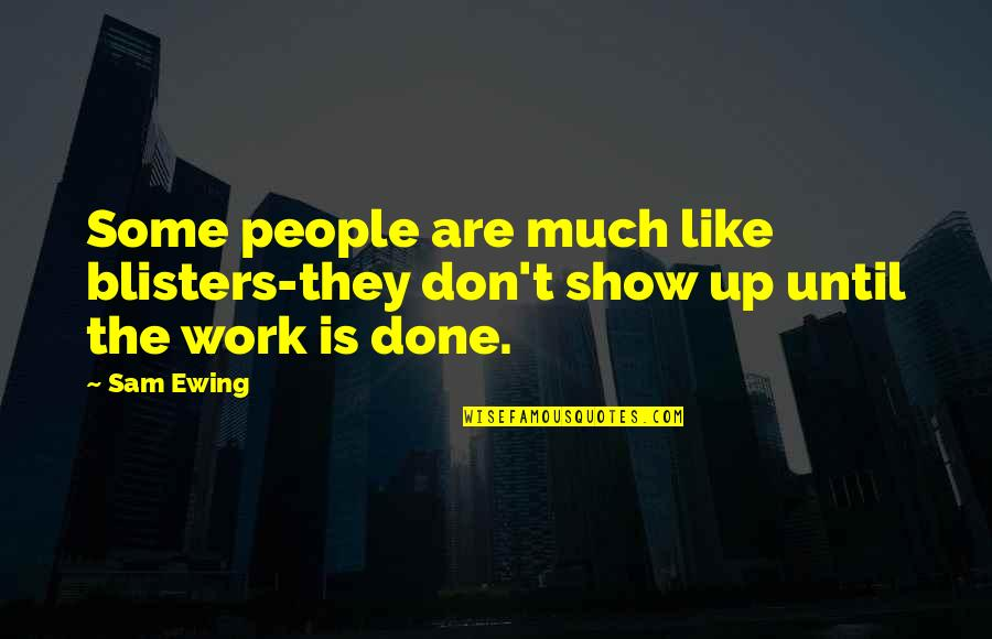 Gdi Quotes By Sam Ewing: Some people are much like blisters-they don't show