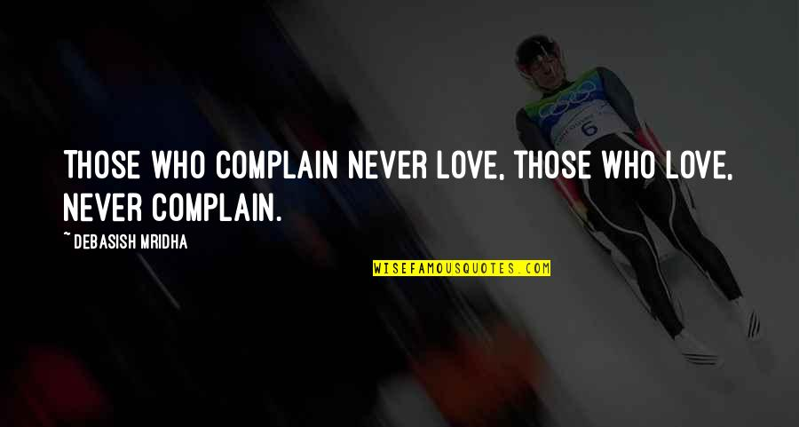 Ge Carlin Quotes By Debasish Mridha: Those who complain never love, those who love,