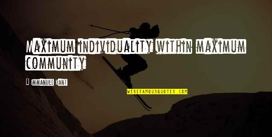 Ge Carlin Quotes By Immanuel Kant: Maximum individuality within maximum community