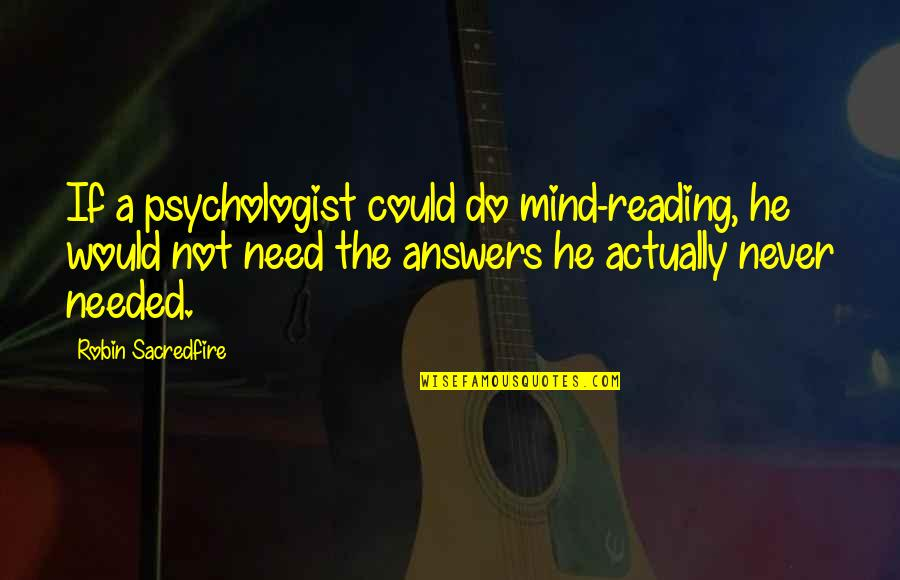 Ge Carlin Quotes By Robin Sacredfire: If a psychologist could do mind-reading, he would