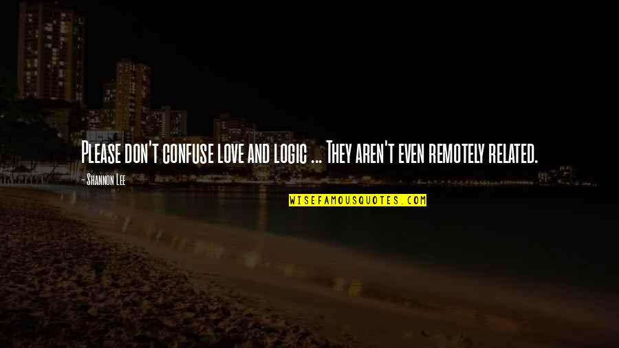 Ge Carlin Quotes By Shannon Lee: Please don't confuse love and logic ... They