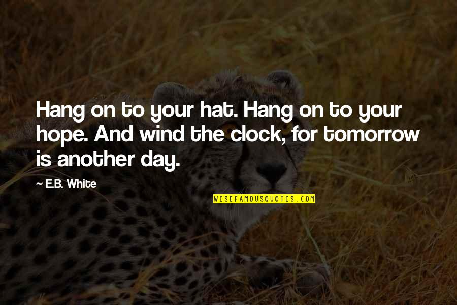 Ge Good Ending Quotes By E.B. White: Hang on to your hat. Hang on to