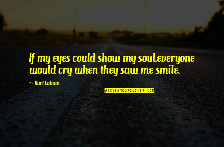 Ge Good Ending Quotes By Kurt Cobain: If my eyes could show my soul,everyone would