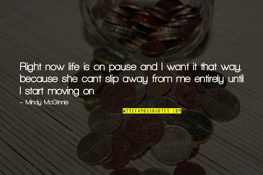 Ge Good Ending Quotes By Mindy McGinnis: Right now life is on pause and I