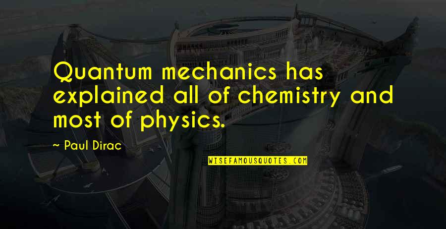 Ge Good Ending Quotes By Paul Dirac: Quantum mechanics has explained all of chemistry and