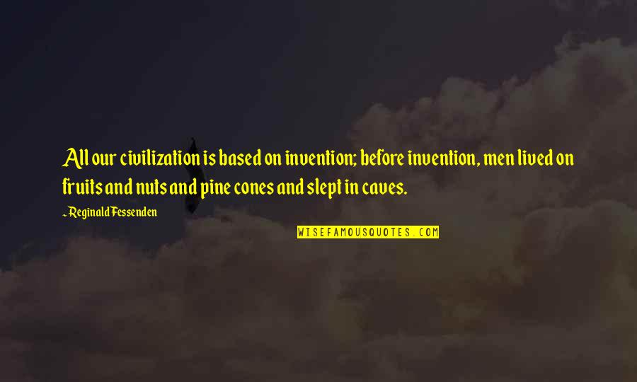 Ge Good Ending Quotes By Reginald Fessenden: All our civilization is based on invention; before
