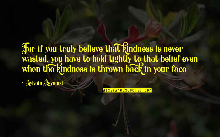 Ge Good Ending Quotes By Sylvain Reynard: For if you truly believe that kindness is