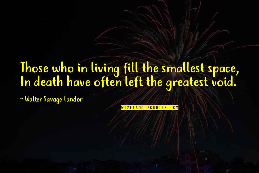 Ge Good Ending Quotes By Walter Savage Landor: Those who in living fill the smallest space,