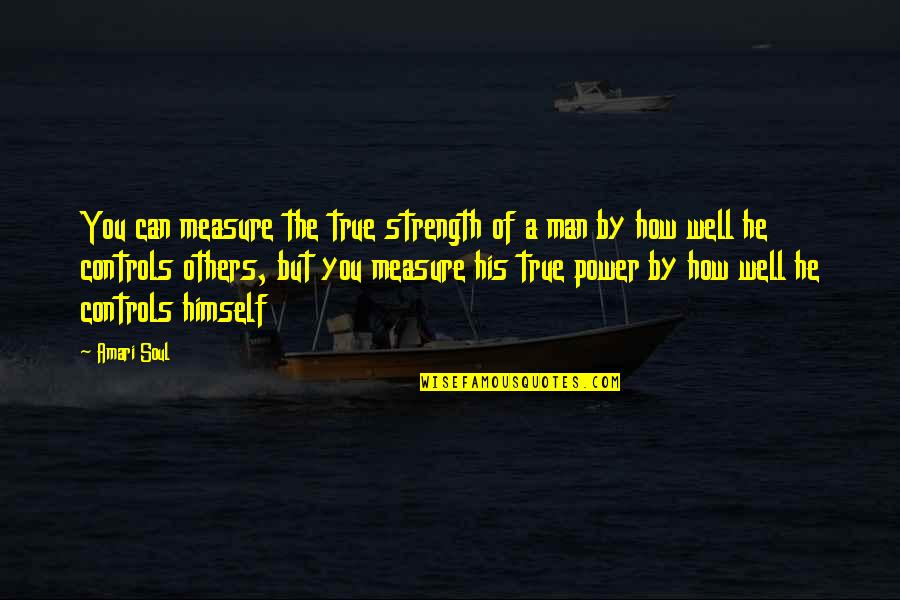 Geek Farewell Quotes By Amari Soul: You can measure the true strength of a