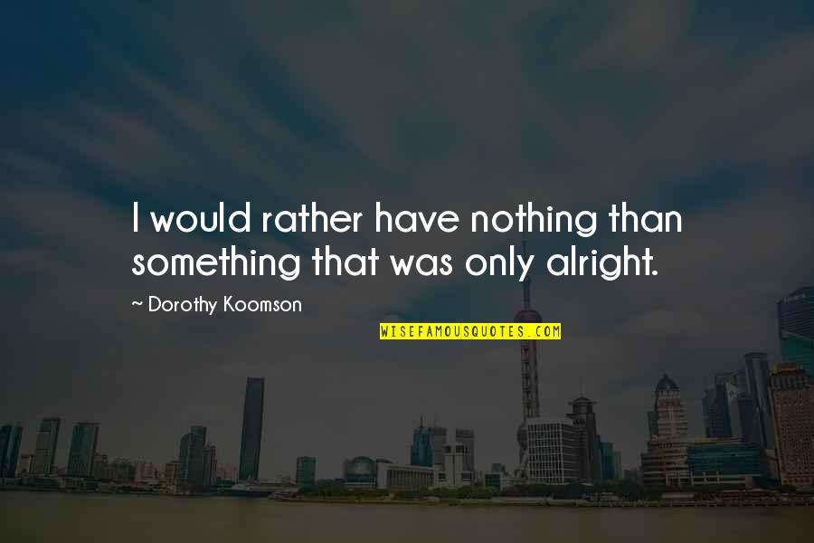 Geek Farewell Quotes By Dorothy Koomson: I would rather have nothing than something that