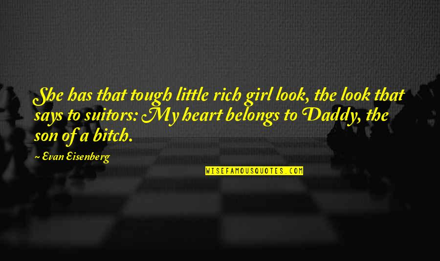 Geek Farewell Quotes By Evan Eisenberg: She has that tough little rich girl look,