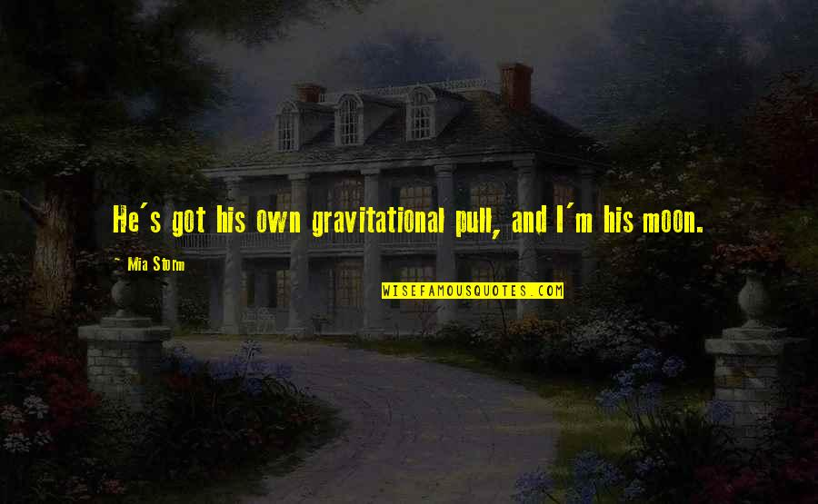 Geek Farewell Quotes By Mia Storm: He's got his own gravitational pull, and I'm