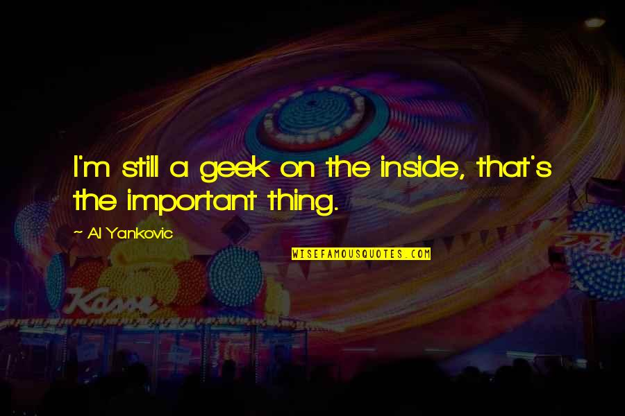 Geek Quotes By Al Yankovic: I'm still a geek on the inside, that's