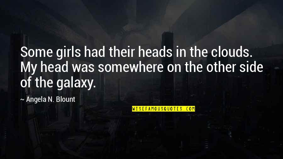 Geek Quotes By Angela N. Blount: Some girls had their heads in the clouds.